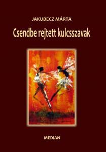 Jakubecz Márta: Csendbe rejtett kulcsszavak. MEDIAN kiadó, Pozsony 2011