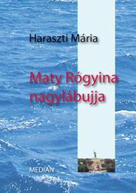 Haraszti Mária: Maty Rógyina nagylábujja - regény